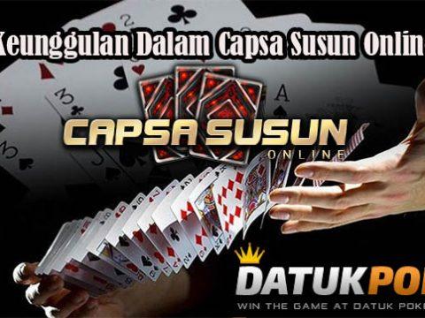 Keunggulan Dalam Permainan Capsa Susun Online